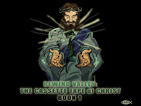 Rewind Valley: The Cassette Tape of Christ Book 1