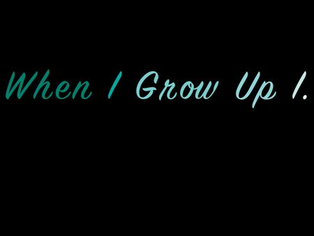 When I Grow Up I + Demo Reel