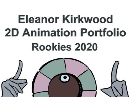Eleanor Kirkwood - 2D Animation Work