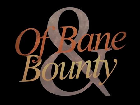 Of Bane And Bounty