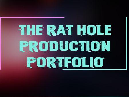 The Rat Hole production portfolio