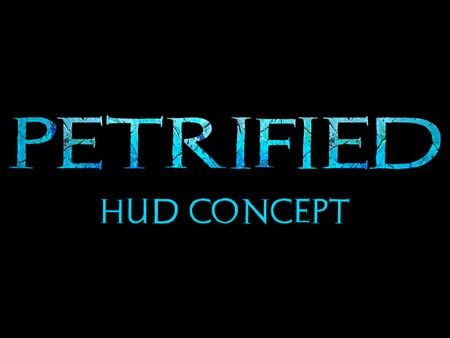 Petrified's HUD - Concept