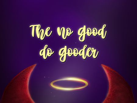 The No Good Do-Gooder