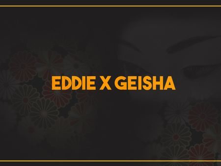 Eddie X Geisha