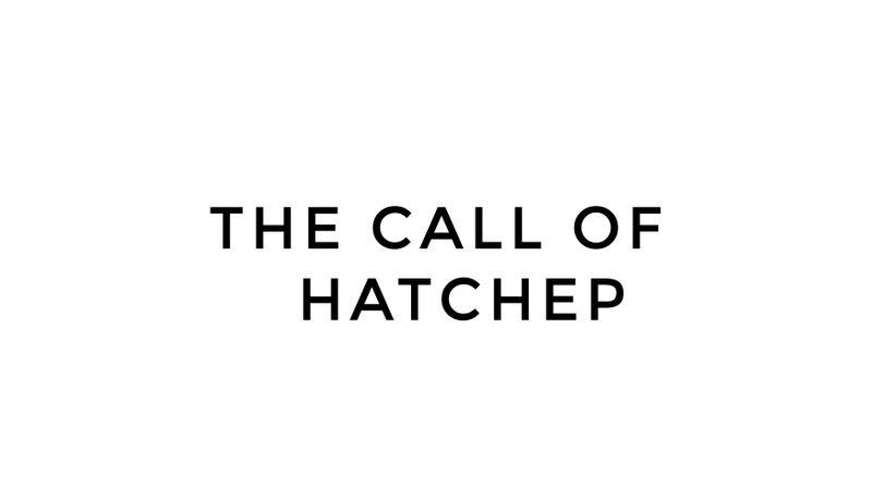 THE CALL OF HATCHEP