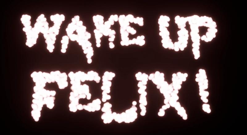 Wake Up Felix!