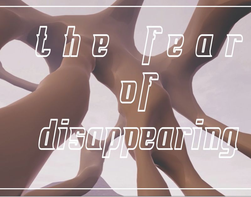 The Fear Of Disappearing