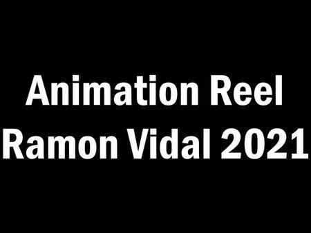 Ramon Vidal || Animation Reel 2021
