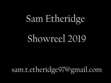 Sam Etheridge Showreel 2019 (2nd yr)