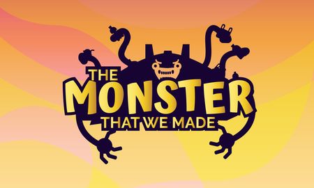 The Monster that We Made