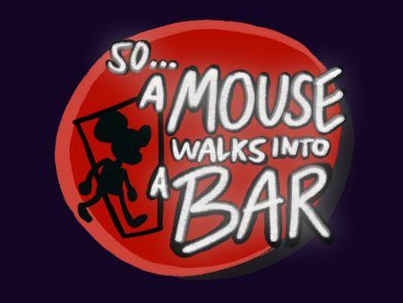 SO A MOUSE WALKS INTO A BAR...